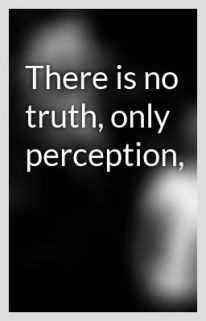 there-is-no-truth-there-is-only-perception-6